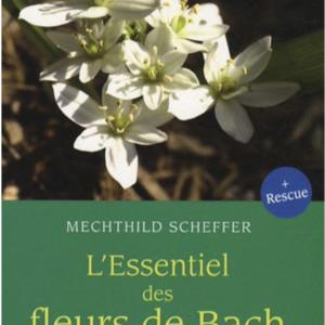 Un ouvrage pour débuter avec les fleurs de Bach ou traiter ses proches - Véronique Massard - Alchimiste Emotionnelle - L'essentiel des fleurs de Bach (Mechtild Scheffer) - livre